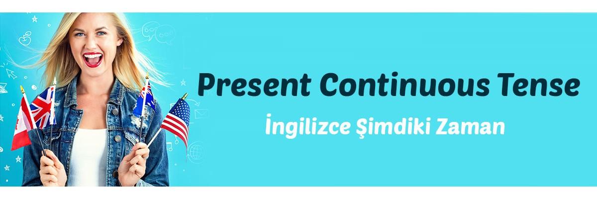 Present Continuous Tense - İngilizce Şimdiki Zaman